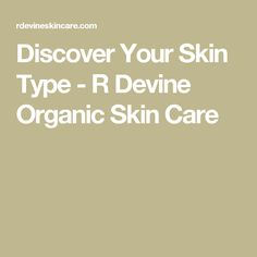 Discover Your Skin Type - R Devine Organic Skin Care