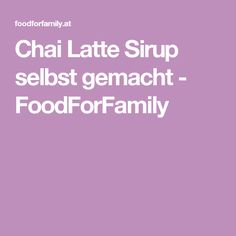 Chai Latte Sirup selbst gemacht - FoodForFamily