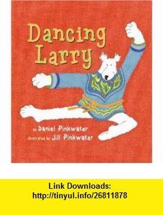 Dancing Larry (9780761452201) Daniel Manus Pinkwater, Jill Pinkwater