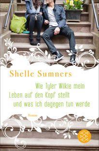 """""""Wie Tyler Wilkie mein Leben auf den Kopf stellt und was ich dagegen tun werde"""" von Shelle Sumners .....Dieses Buch habe ich sicherlich schon 7 mal gelesen und versinke immer wieder darin...."""