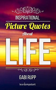 Life Quotes: Inspirational Picture Quotes About Life (Leanjumpstart Life Series Book 9) by Gabi Rupp http://www.amazon.com/dp/B017QHEB6I/ref=cm_sw_r_pi_dp_Tgatwb096GCJ2 - Gabi Rupp, creator of LeanJumpStart.com shares an extraordinary collection of her favorite and most inspirational life quotes from around the world and throughout history. At times gently surprising and others greatly moving, this collection will not disappoint. These unique life quotes and words of wisdom are guaranteed to…