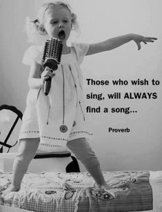 Those that wish to sing, will always find a song ..