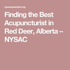 Finding the Best Acupuncturist in Red Deer, Alberta – NYSAC