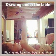 Playing and Learning Begins at Home: Drawing Underneath!