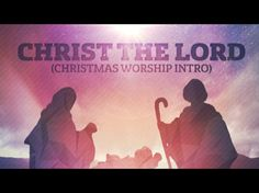 Christ The Lord (Christmas Worship Intro) | Centerline New Media