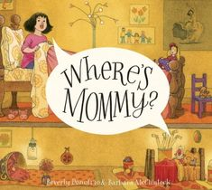 Gallery: The New York Times 10 Best Illustrated Children's Books of 2014  WHERE'S MOMMY? Written by Beverly Donofrio. Illustrated by Barbara McClintock | Schwartz & Wade