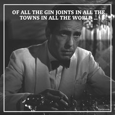 Watching Casablanca, sipping gin.