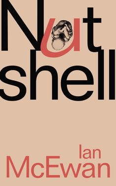 Ian McEwan's Nutshell must be one of the most anticipated novels of the year, not least because of its rather unorthodox central conceit – the narrator is a baby in utero. And reading it is certain… Ian Mcewan, New Books, Good Books, Books To Read, Books 2016, 2017 Books, Library Books, Reading Lists, Book Lists
