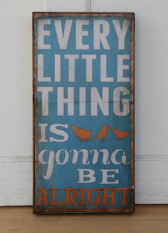 Every Little Thing is Gonna Be Alright  by emilyrooneydesigns, $48.00. <3