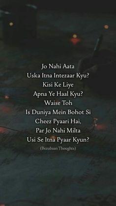 Waise toh is duniya mein bohot si cheez pyaari hai,Par jo nahi milta usi se itna pyaar kyu? Quotes About Attitude, Mixed Feelings Quotes, Shyari Quotes, Hurt Quotes, Words Quotes, Life Quotes, Secret Love Quotes, First Love Quotes, Love Quotes Poetry
