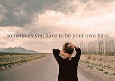 algunas veces tu tienes que ser tu propio héroe.