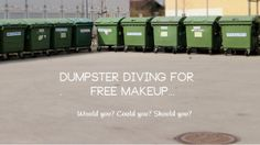Is this something you would do? Yes Dumpster Diving for makeup is a real thing!!