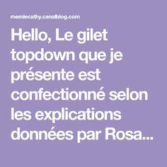 Hello, Le gilet topdown que je présente est confectionné selon les explications données par Rosalie et modifiées pour que celui-ci...