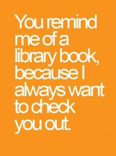 You remind me of a library book #love #quotes