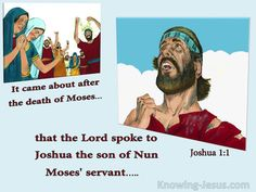 Joshua Son of Nun | Joshua 1:1 Now it came about after the death of Moses the servant of ...