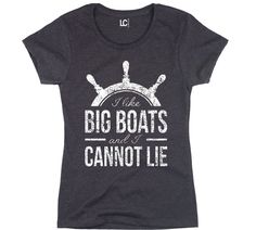 I Like Big Boats And I Cannot Lie Big Butts Nautical Boat Funny - Womens T-Shirt #USAScreenPrintDirect #GraphicTee