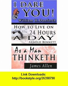 The Wisdom of  William H. Danforth, James Allen    Arnold Bennett- Including I Dare You! , As a Man Thinketh  How to Live on 24 Hours a Day (9789562913225) William H. Danforth, James Allen, Arnold Bennett , ISBN-10: 9562913228  , ISBN-13: 978-9562913225 ,  , tutorials , pdf , ebook , torrent , downloads , rapidshare , filesonic , hotfile , megaupload , fileserve