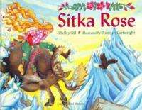 Sitka Rose  Children's Book by Shelly Gill Illustrated by Shannon Cartwright Strap on your safety harness, because this tall tale is the wildest ride in the lower 48! Readers will experience the adventure of a lifetime as they follow Rose from Sitka Sound to Nome to the Northern Lights over the peaks of Denali.