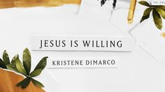 Jesus is Willing (Lyric Video) // Kristene DiMarco // Where His Light Was - YouTube