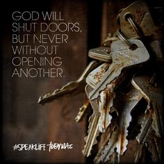 God will shut doors, but never without opening another.