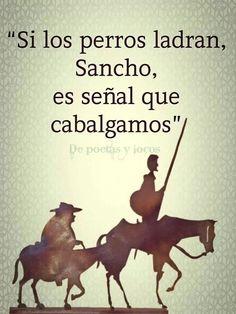 """'Don Quijote de la Mancha' de Miguel de Cervantes..""""Si los perros ladran, Sancho, es señal de que cabalgamos."""