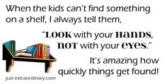 A mom can always find something her children can't. Here's the trick...
