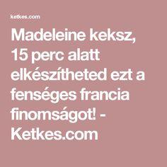 Madeleine keksz, 15 perc alatt elkészítheted ezt a fenséges francia finomságot! - Ketkes.com France