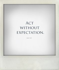 Act without expectation #quote #inspiration