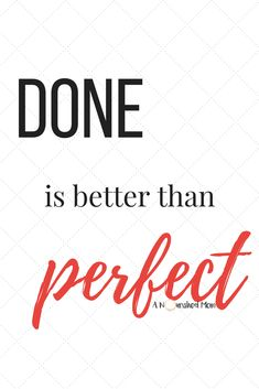 Done is Better than Perfect: A Call to Action | The simple thing that helped me kick my butt into gear and realize that done is better than perfect. Click here to read more. |  done is better than perfect, done is better than perfect quotes, done is better than perfect printable, done is better than perfect wall art, done is better than perfect poster