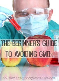 The Beginner's Guide to Avoiding GMOs   http://soundnessofbodyandmind.com
