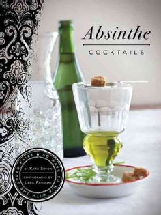 Absinthe Cocktails: 50 Ways to Mix With the Green Fairy (Hardcover)