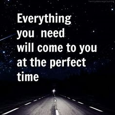 Everything You Need Will Come To You At The Perfect Time -