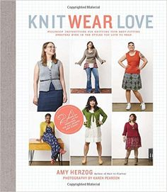 Knit Wear Love: Foolproof Instructions for Knitting Your Best-Fitting Sweaters Ever in the Styles You Love to Wear: Amy Herzog: 9781617691393: Amazon.com: Books