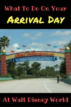 your arrival day at Walt Disney World Resort can be spent in a variety of different ways.