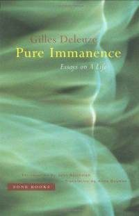 Pure Immanence: Essays on A Life   By: Anne Boyman (Author) and Gilles Deleuze (Author)