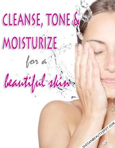 Naturally Cleanse, tone & moisturise for a beautiful skin