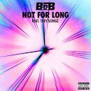 Not For Long (feat. Trey Songz) - B.o.B - Google Play Music