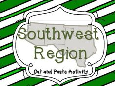 This is a cut and paste activity for the states in the southwest region of the United States. Included in the lesson are procedures for completing the activity as well as extension ideas that complement the lesson.  Additional materials required:  construction paper (or SS journals, or regular printer paper) scissors glue *This can be used as an engaging introduction to the regions, a review, or even as an assessment.