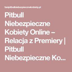 Pitbull Niebezpieczne Kobiety Online – Relacja z Premiery | Pitbull Niebezpieczne Kobiety