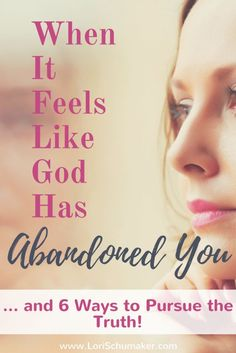 When It Feels Like God Has Abandoned You and 6 ways to pursue the truth | #Godiswithyou #abandoned #hope