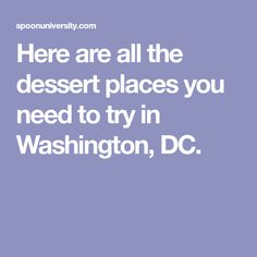 Here are all the dessert places you need to try in Washington, DC.