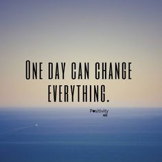 One day can change everything. #positivitynote #positivity #inspiration