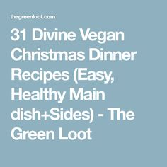 31 Divine Vegan Christmas Dinner Recipes (Easy, Healthy Main dish+Sides) - The Green Loot