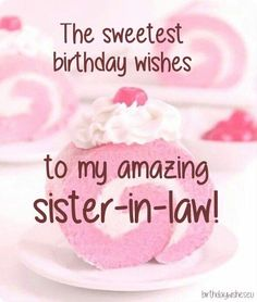 birthday wishes for sister in law.Best 20 Birthday Wishes for Sister In Law Friendship Birthday Wishes, Happy Birthday Wishes Sister, Birthday Wishes For Mother, Birthday Wish For Husband, Birthday Wishes For Daughter, Sister Birthday Quotes, Happy Birthday Messages, Happy Birthday Images, Sister Quotes