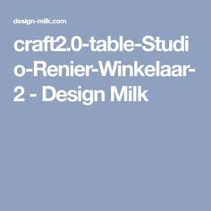 craft2.0-table-Studio-Renier-Winkelaar-2 - Design Milk
