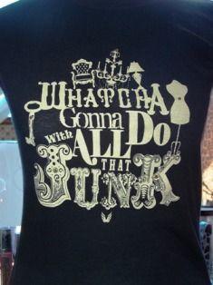 Funky Junk Tee-junk, junking, junkin', gypsy, collector, girls, whatcha gonna do, shirt, t, t-shirt, tee, tiara, josh boyd