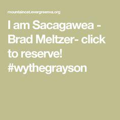 I am Sacagawea  -  Brad Meltzer- click to reserve! #wythegrayson