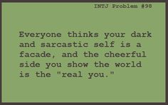 INTJ Problems- yes...can't i just be content and not bubbly?!