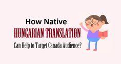 How Native #HungarianTranslation Can Help to Target #Canada Audience?  #hungarian #translators #language