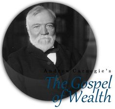 andrew carnegie and his advice on wealth Andrew carnegie kicked off the idea of the rich elite giving back so advisorone humbly highlights 10 people—of the many to highlight—who used their wealth to the man of wealth must become a trustee and agent for his poorer brethren, bringing to their service his superior wisdom, experience, and ability to administer.